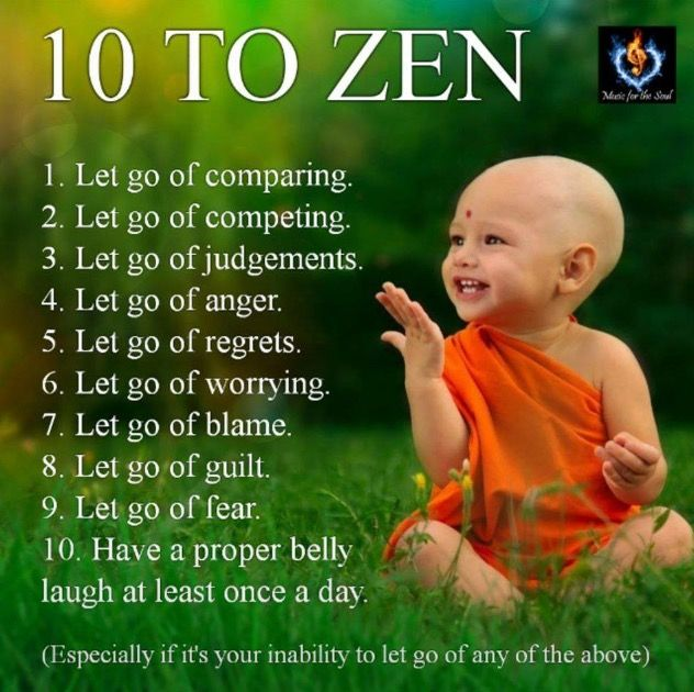 The idea is to let go of bad things that threaten your sense of good Zen!