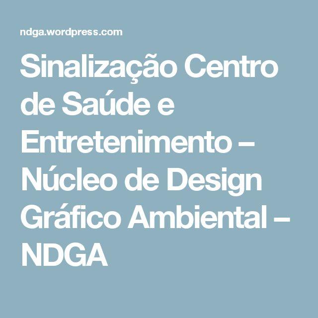 Sinalização Centro de Saúde e Entretenimento – Núcleo de Design Gráfico Ambiental – NDGA
