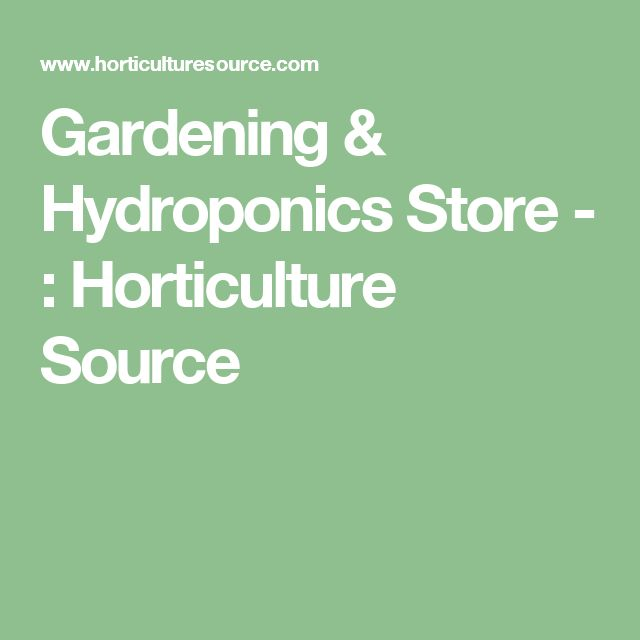 Gardening & Hydroponics Store - : Horticulture Source