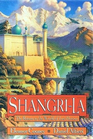 Shangri-La: The Return to the World of Lost Horizon by Eleanor Cooney & Daniel Altieri -have; yet to read