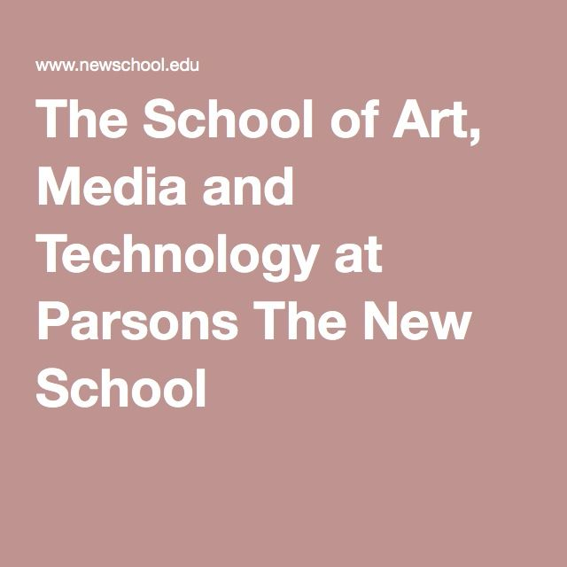 The School of Art, Media and Technology at Parsons The New School
