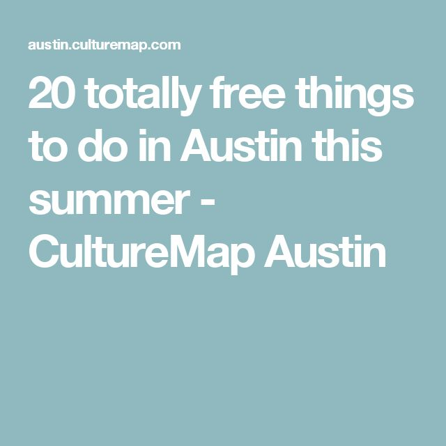 20 totally free things to do in Austin this summer - CultureMap Austin