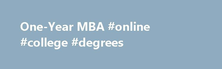 One-Year MBA #online #college #degrees http://law.remmont.com/one-year-mba-online-college-degrees/  #one year mba programs # Through our distinctive Summer Experience, you'll complete the first year of a traditional MBA in just three challenging months — giving you both the competitive advantage and business fundamentals you need to excel as you […]