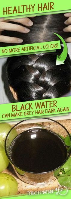 No More Hair Colors – Black Water Can Make Grey Hair Dark Again – Touch Of The Nature