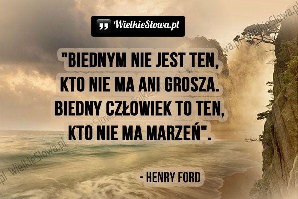 Biednym nie jest ten... #Ford-Henry,  #Bieda-i-ubóstwo, #Marzenia-i-pragnienia