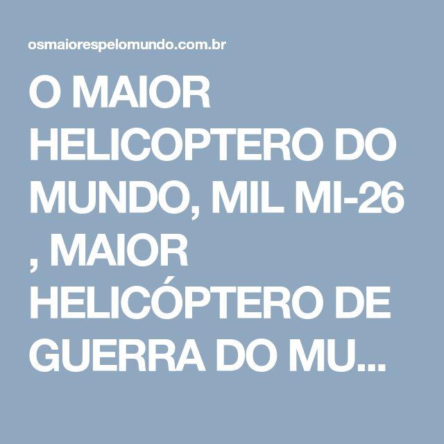 O MAIOR HELICOPTERO DO MUNDO, MIL MI-26 , MAIOR HELICÓPTERO DE GUERRA DO MUNDO, HELICÓPTERO MI 26, MAIOR HELICÓPTERO DO BRASIL, MAIOR HELICÓPTERO DE PASSAGEIROS DO MUNDO, MAIOR HELICÓPTERO EXECUTIVO DO MUNDO, HELICOPTERO