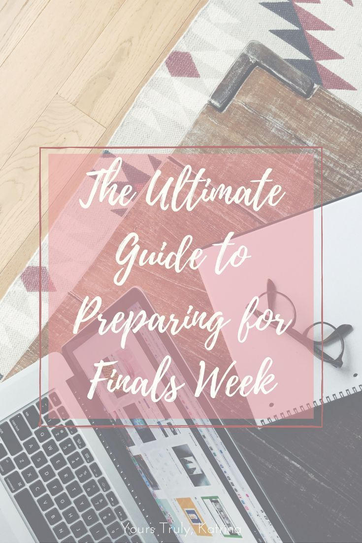 The Ultimate Guide to Preparing for Finals Week