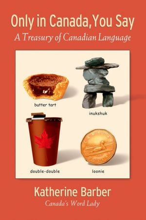 Only in Canada You Say: A Treasury of Canadian Lan…