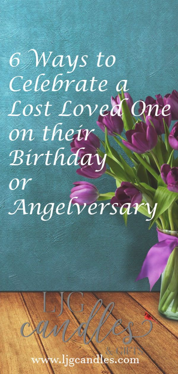 6 Ways To Honor A Lost Loved One On Their Birthday Or Angelversary Ljg Candles Sympathy Gifts Personalized Memorial Candles Angelversary Remembering Dad