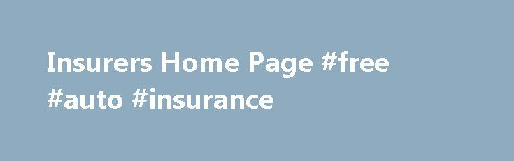 Insurers Home Page #free #auto #insurance http://remmont.com/insurers-home-page-free-auto-insurance/  #life home insurance # more. Insurers The Regulatory Services Division is responsible for licensing insurance companies and ensuring that the licensed companies remain solvent and compliant with all the requirements of Georgia laws and regulations. The Life and Health Division is responsible for solving both technical and practical problems in the regulation of insurers through oversight of…