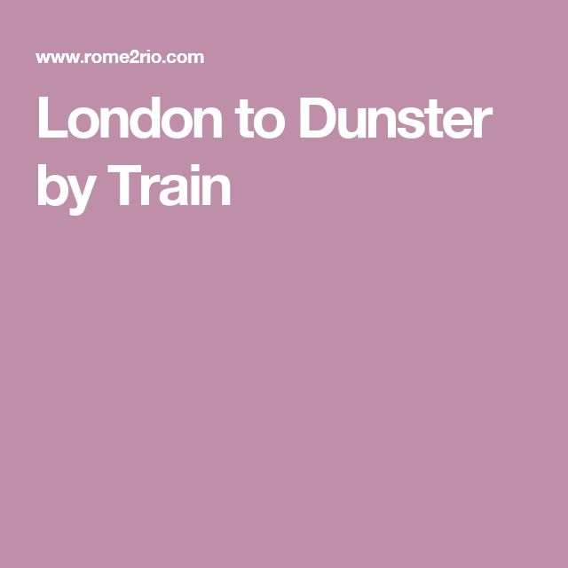 London to Dunster by Train