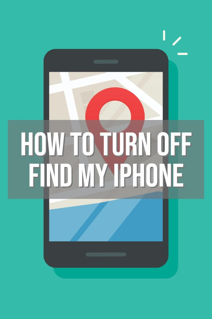 How To Turn Off Find My Iphone Devices Find Iphone Turn Iphone Info Turn Off Turn Ons