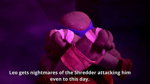 I think the shredder is scary. I have nightmares about him killing my friends and family