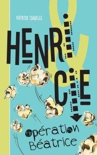 Henri & Cie T.1 : Opération Béatrice - Patrick Isabelle