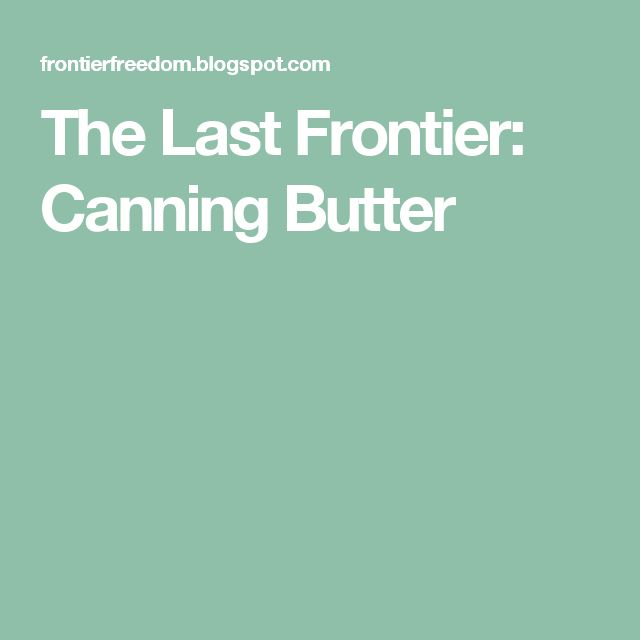 The Last Frontier: Canning Butter