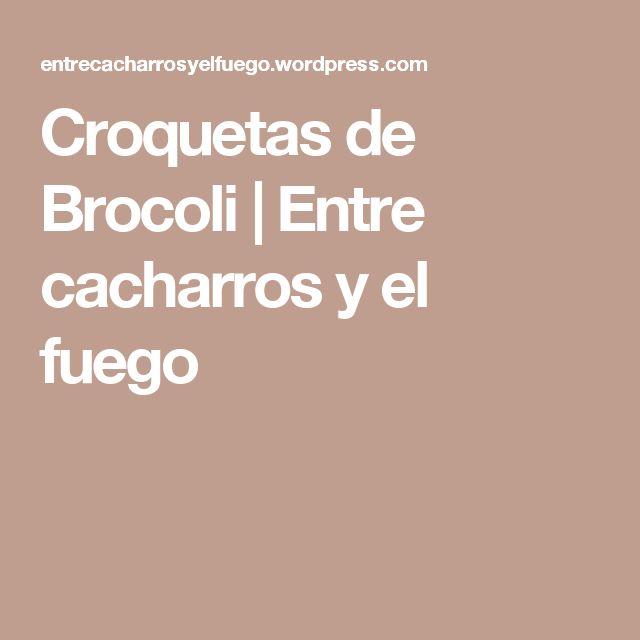 Croquetas de Brocoli | Entre cacharros y el fuego