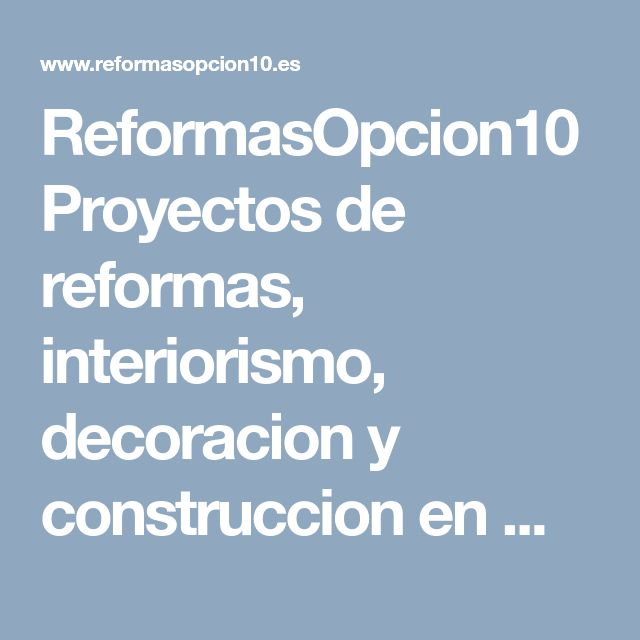 ReformasOpcion10 Proyectos de reformas, interiorismo, decoracion y construccion en Madrid - Blog
