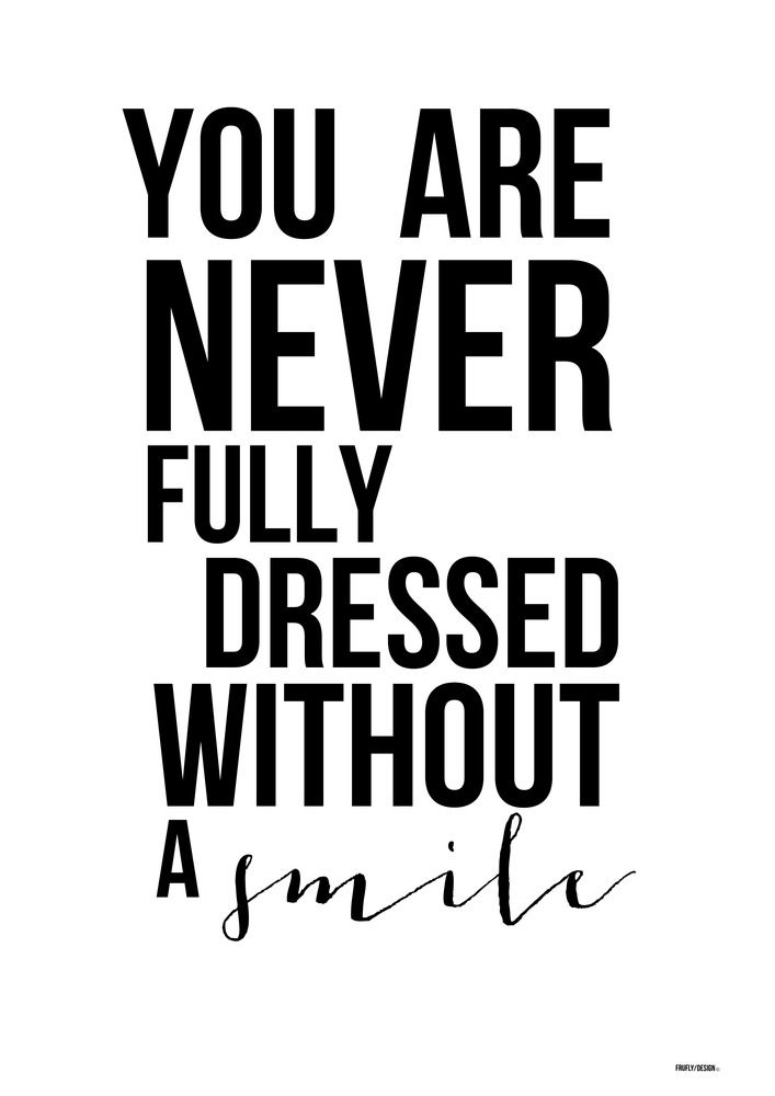 One of my favorite quotes: Image of You are never fully dressed without a smile