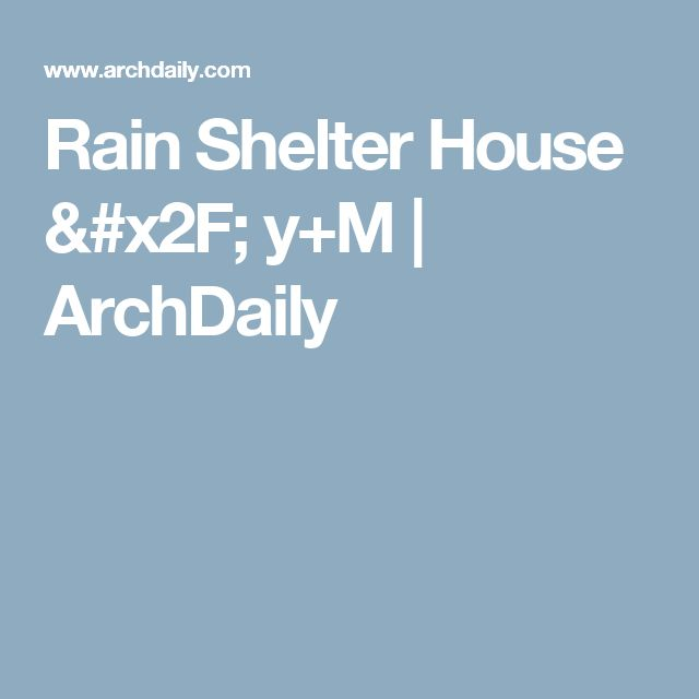 Rain Shelter House / y+M | ArchDaily