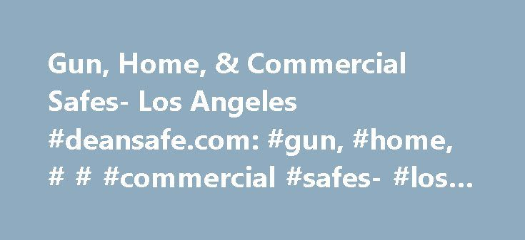 Gun, Home, & Commercial Safes- Los Angeles #deansafe.com: #gun, #home, # # #commercial #safes- #los #angeles # http://louisville.remmont.com/gun-home-commercial-safes-los-angeles-deansafe-com-gun-home-commercial-safes-los-angeles/  # Make an investment in your peace of mind. America's Most Trusted Safe Stores! With three locations in Southern California, Los Angeles' San Fernando Valley in North Hollywood, West L.A. in Culver City, and Ventura County's Simi Valley, and a 22 year proven track…