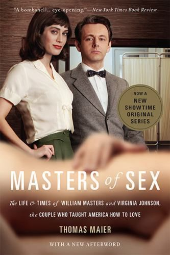 Masters of Sex : The Life and Times of William Masters and Virginia Johnson, the