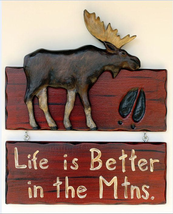 Hey, I found this really awesome Etsy listing at http://www.etsy.com/listing/125964394/moose-sign-life-is-better-in-the