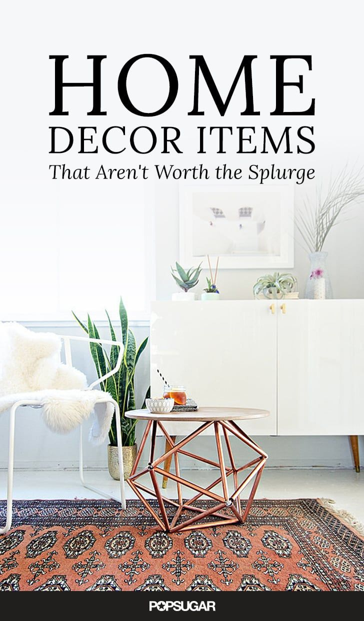 Pin for Later: Don't Make the Mistake of Splurging on These 9 Home Decor Items