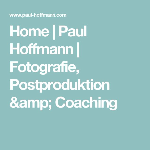 Home | Paul Hoffmann | Fotografie, Postproduktion & Coaching