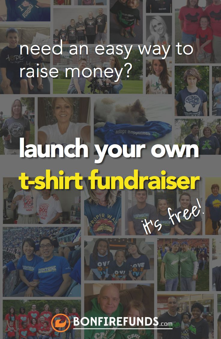 Need an easy way to raise money? Try selling your own custom shirt on BonfireFunds.com.