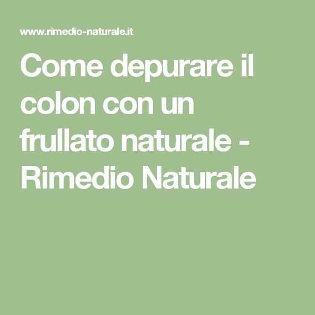 Come depurare il colon con un frullato naturale - Rimedio Naturale