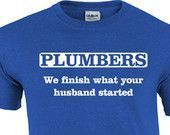 Plumbers We Finish What Your Husband Started   Plumber T-shirt   Funny Plumber S