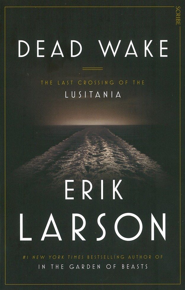 Dead Wake: The Last Crossing of the Lusitania by Erik Larson | 14 Of The Most Buzzed-About Books Of 2015
