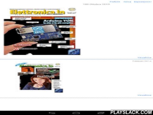 Elettronica In  Android App - playslack.com , La nuova App di Elettronica In consente di consultare e leggere la più diffusa rivista di elettronica applicata, in piena mobilità, attraverso un'interfaccia innovativa ed accattivante. Elettronica In è un'applicazione gratuita che consente di:- visualizzare il sommario delle riviste scaricate- navigare tra gli articoli in maniera semplice ed intuitiva - eseguire ricerche mirate di parole o frasi nei testi degli articoli - visualizzare foto e…