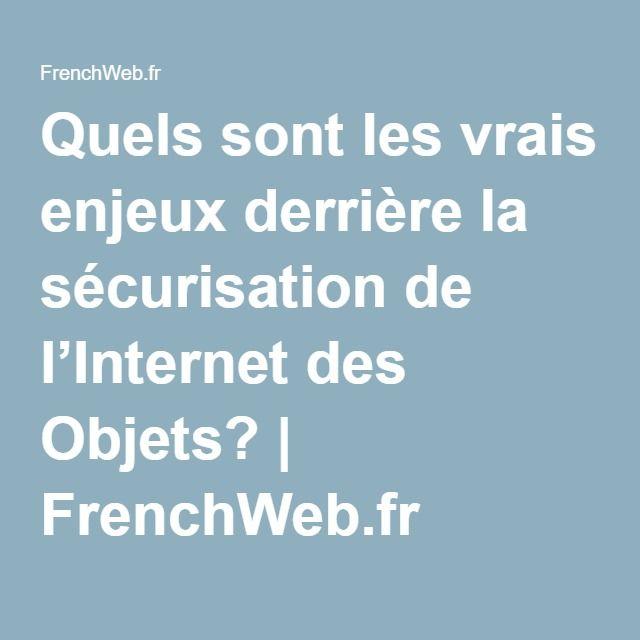 Quels sont les vrais enjeux derrière la sécurisation de l'Internet des Objets?   FrenchWeb.fr