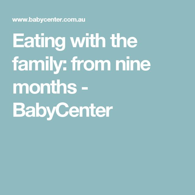 Eating with the family: from nine months - BabyCenter