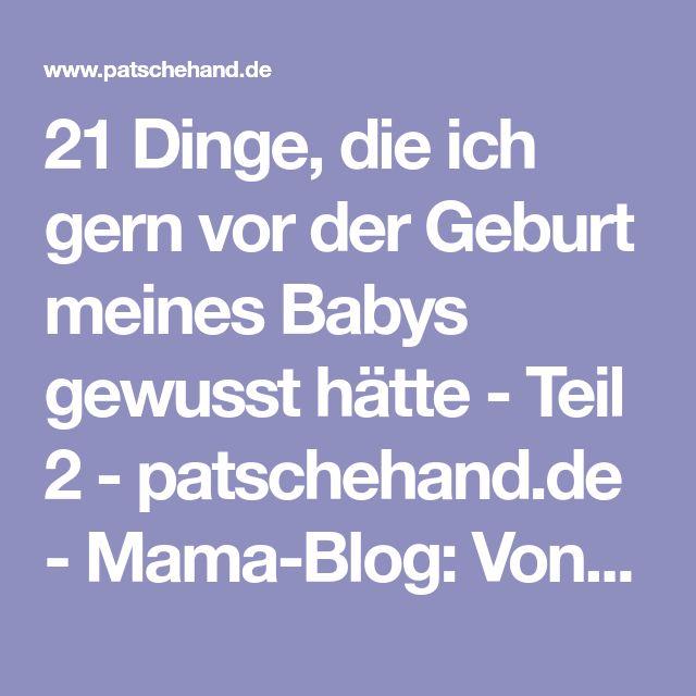21 Dinge, die ich gern vor der Geburt meines Babys gewusst hätte - Teil 2 - patschehand.de - Mama-Blog: Von Breifrei bis Windelfrei ...