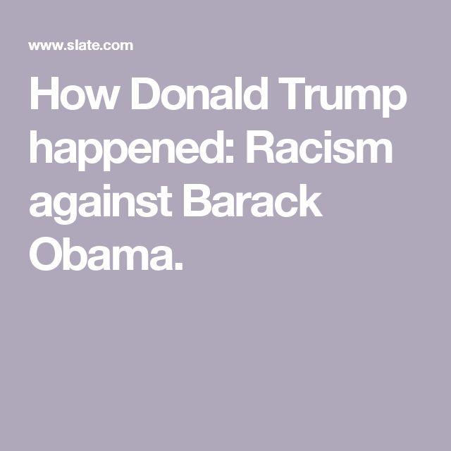 How Donald Trump happened: Racism against Barack Obama.