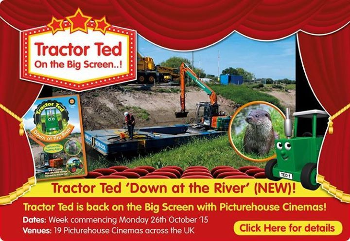 Oct 27 2010: Tractor Ted NEW DVD on the Big Screen with PIcturehouse Toddler Time – UK Cinema premiere of Tractor Ted Down at the River.  -- Our favorite little green tractor was on 20 Picturehouse Cinemas across the UK from Southampton to Edinburgh during October.