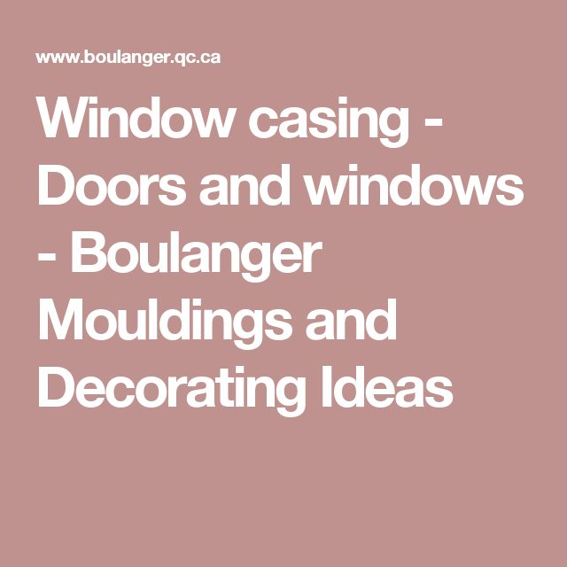 Window casing - Doors and windows - Boulanger Mouldings and Decorating Ideas