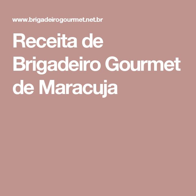 Receita de Brigadeiro Gourmet de Maracuja