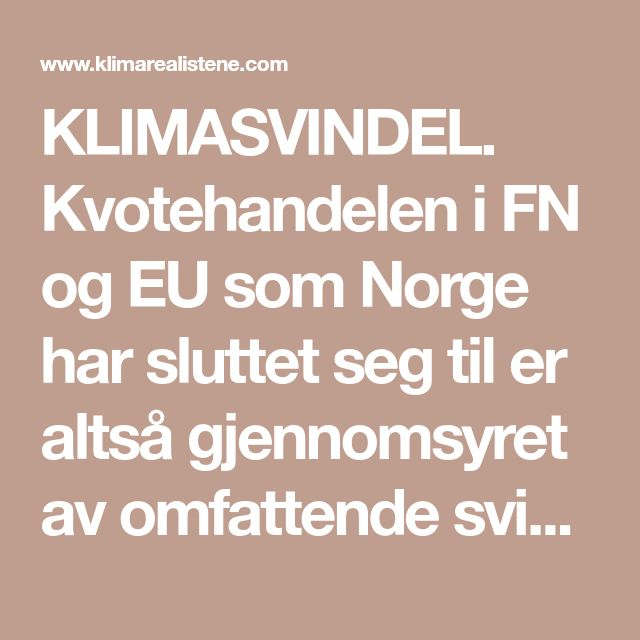 KLIMASVINDEL. Kvotehandelen i FN og EU som Norge har sluttet seg til er altså gjennomsyret av omfattende svindel. Edit 31.aug: Mekansimene for den omfattende svindelen er bygd opp gjennom mer enn 20 år med Enron, Al Gore og mange andre som profiterende aktører, her er et lesbart oppslag om dette)