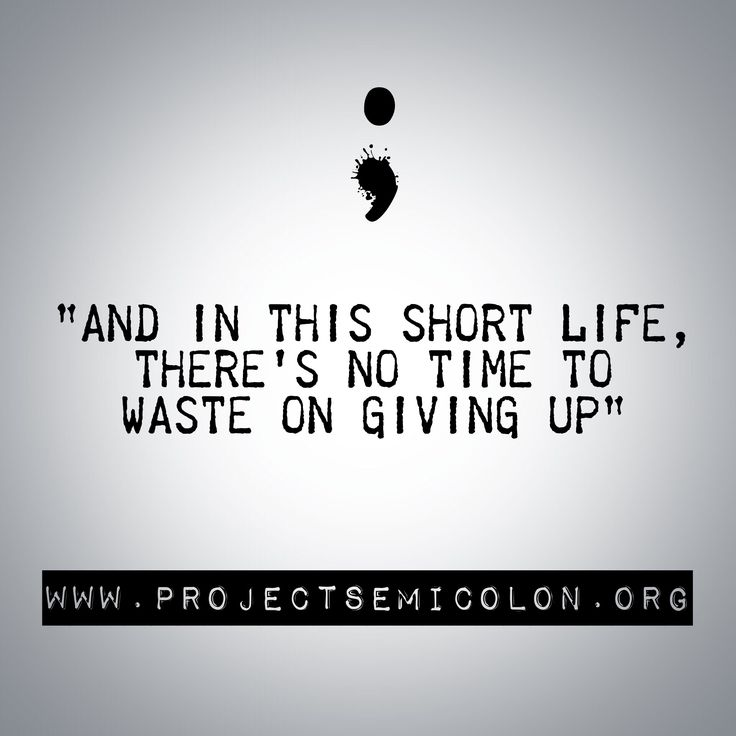 www.projectsemicolon.org #TheSemicolonProject #StayStrong SO TRUE ... THIS IS DEEP