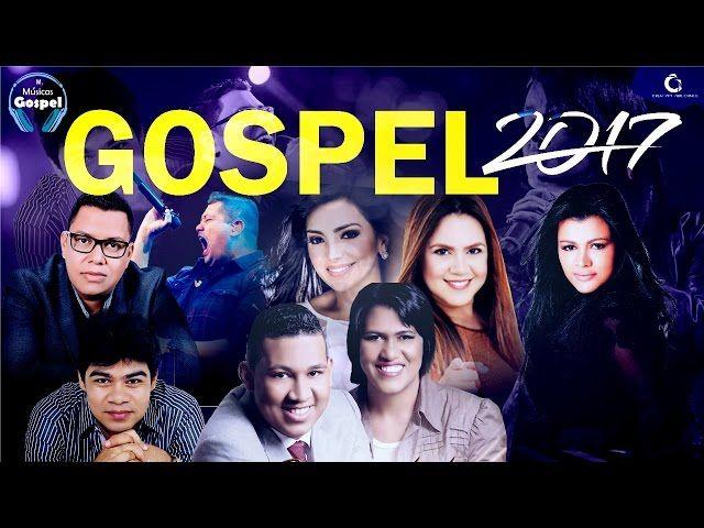 As melhores Musicas gospel para ouvir e impactar em 2017 - top 16 musicas gospel mais tocadas