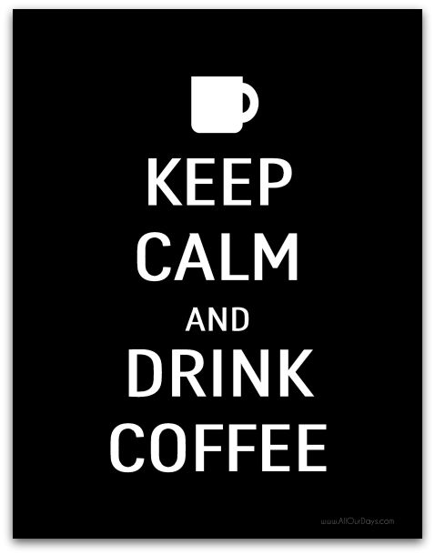 Keep Calm and Drink Coffee #freeprintable Wall Art TODAY ONLY 10/11/13! @ AllOurDays.com #31days of Free Printable Wall Art