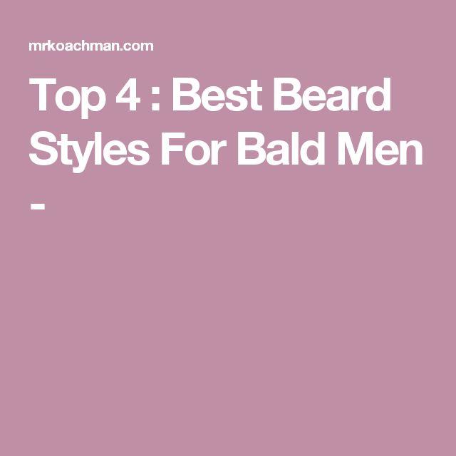 Top 4 : Best Beard Styles For Bald Men -