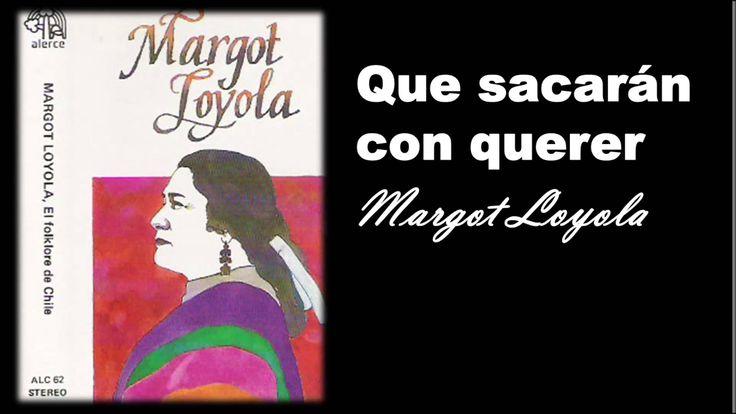 Margot Loyola - Que sacarán con querer