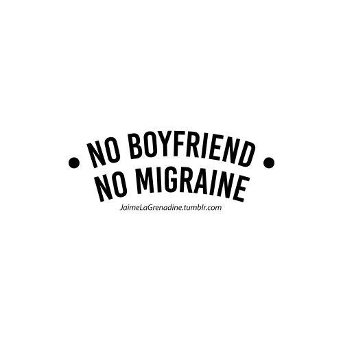 No boyfriend No migraine - #JaimeLaGrenadine #citation #punchline #amour #love #boyfriend