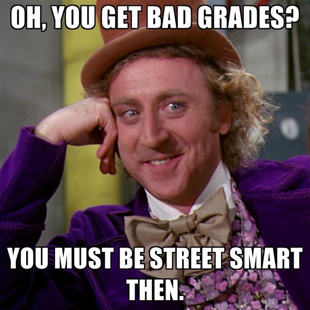 Why do people tell me im smart when i get bad grades?