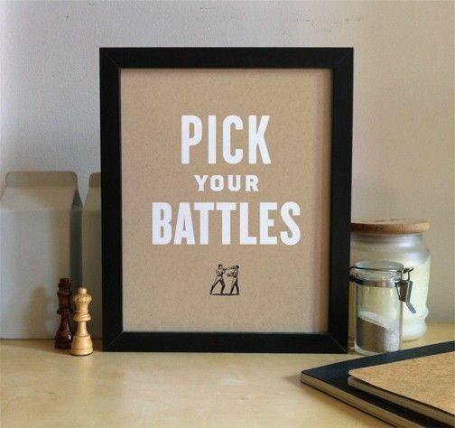 Pick Your Battles.  So true.