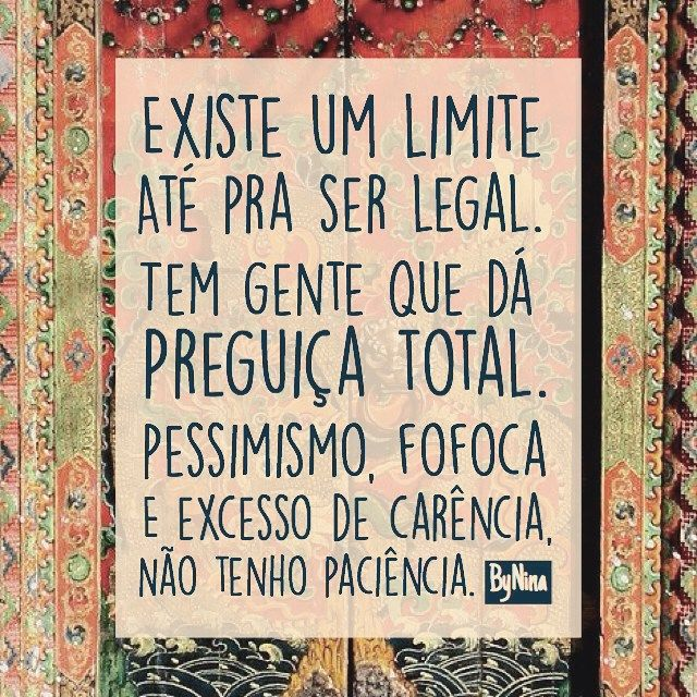 Existe um limite até pra ser legal. Tem gente que dá preguiça total. Pessimismo…